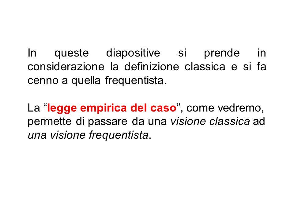 In queste diapositive si prende in considerazione la definizione classica e si fa cenno a quella frequentista. La legge empirica del caso, come vedrem