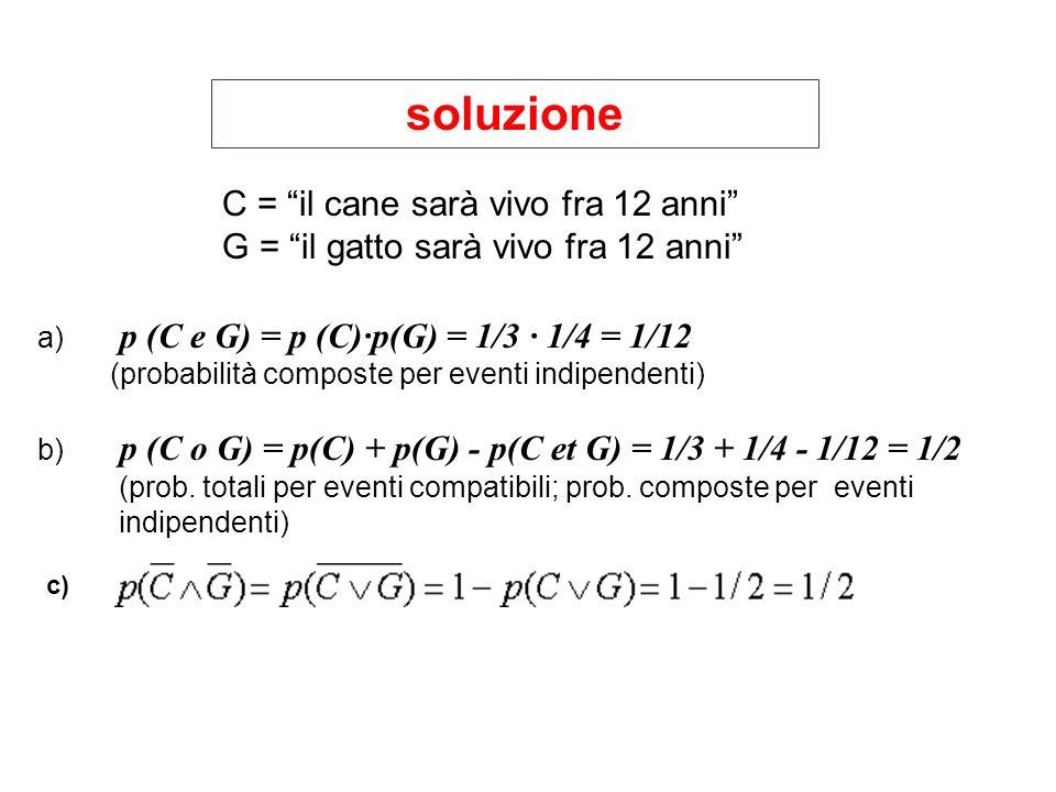 a) p (C e G) = p (C)·p(G) = 1/3 · 1/4 = 1/12 (probabilità composte per eventi indipendenti) b) p (C o G) = p(C) + p(G) - p(C et G) = 1/3 + 1/4 - 1/12 = 1/2 (prob.