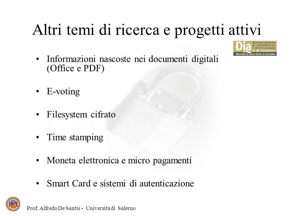 Prof. Alfredo De Santis - Università di Salerno Altri temi di ricerca e progetti attivi Informazioni nascoste nei documenti digitali (Office e PDF) E-