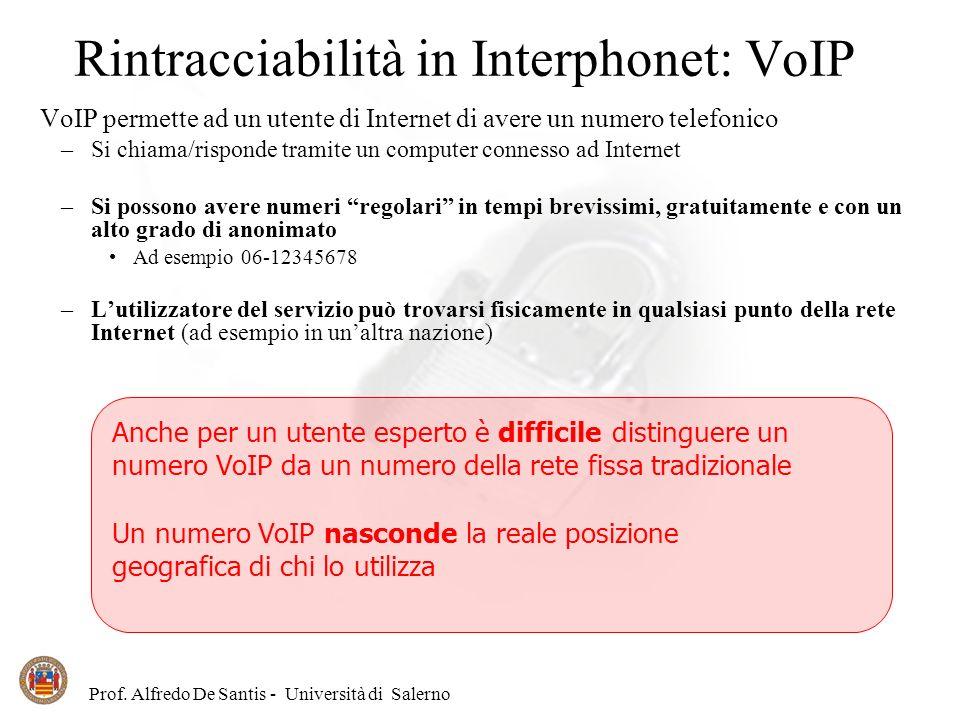 Prof. Alfredo De Santis - Università di Salerno Rintracciabilità in Interphonet: VoIP VoIP permette ad un utente di Internet di avere un numero telefo
