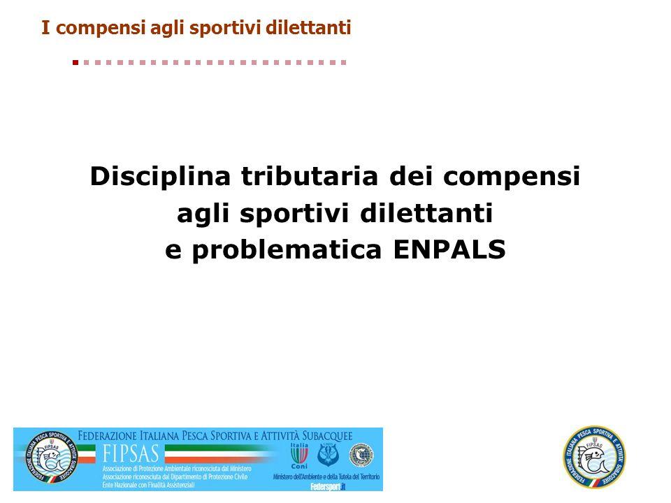 I compensi agli sportivi dilettanti Disciplina tributaria dei compensi agli sportivi dilettanti e problematica ENPALS