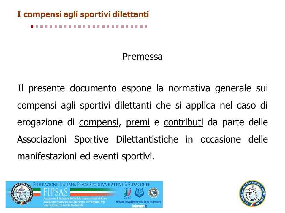 I compensi agli sportivi dilettanti Premessa Il presente documento espone la normativa generale sui compensi agli sportivi dilettanti che si applica n