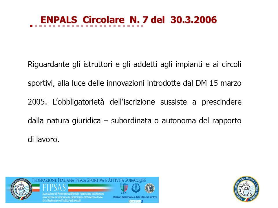 ENPALSCircolare N. 7 del 30.3.2006 ENPALS Circolare N. 7 del 30.3.2006 Riguardante gli istruttori e gli addetti agli impianti e ai circoli sportivi, a