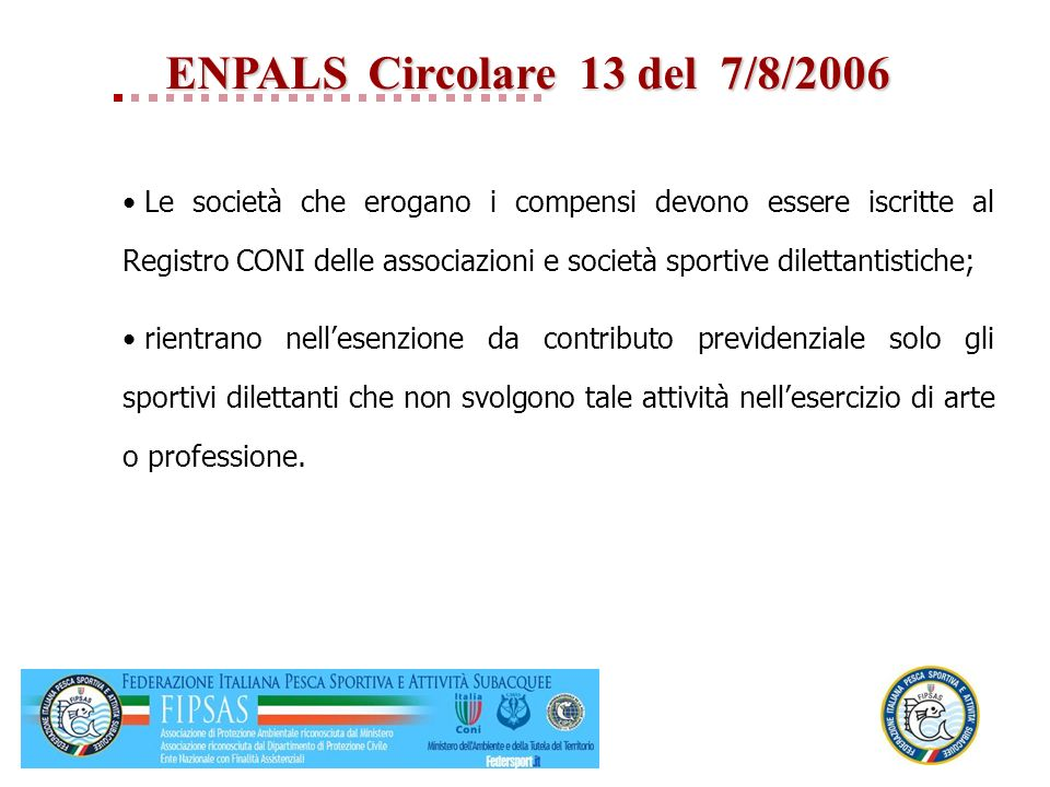 ENPALSCircolare 13 del 7/8/2006 ENPALS Circolare 13 del 7/8/2006 Le società che erogano i compensi devono essere iscritte al Registro CONI delle assoc