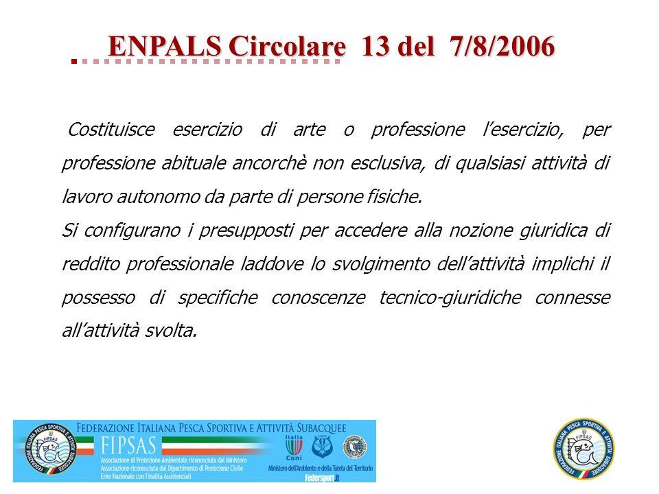 ENPALS Circolare 13 del 7/8/2006 Costituisce esercizio di arte o professione lesercizio, per professione abituale ancorchè non esclusiva, di qualsiasi