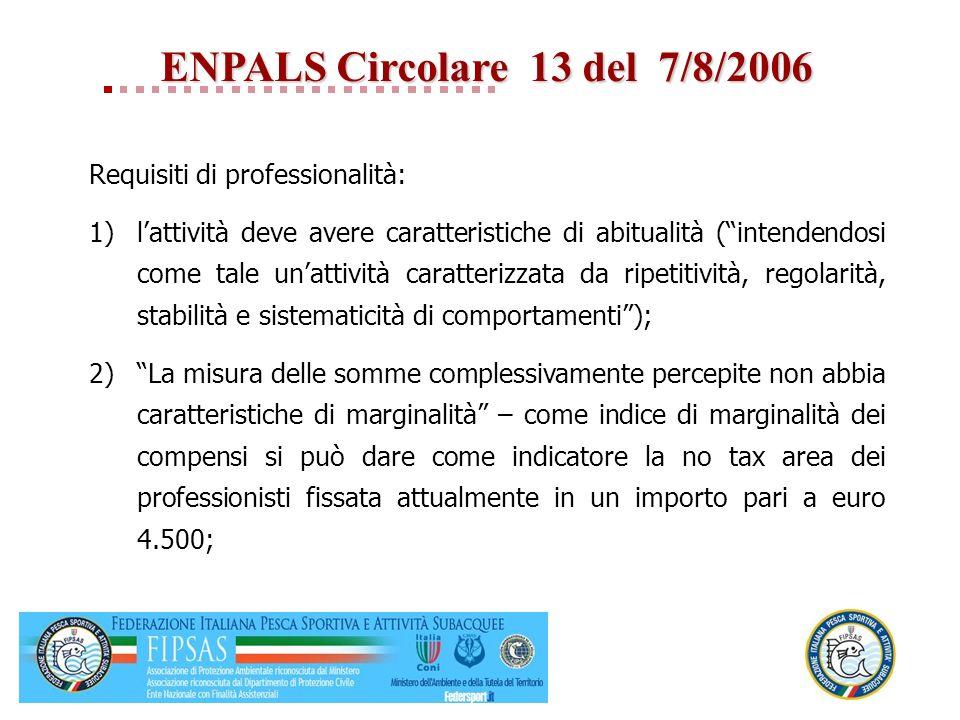 ENPALS Circolare 13 del 7/8/2006 Requisiti di professionalità: 1)lattività deve avere caratteristiche di abitualità (intendendosi come tale unattività