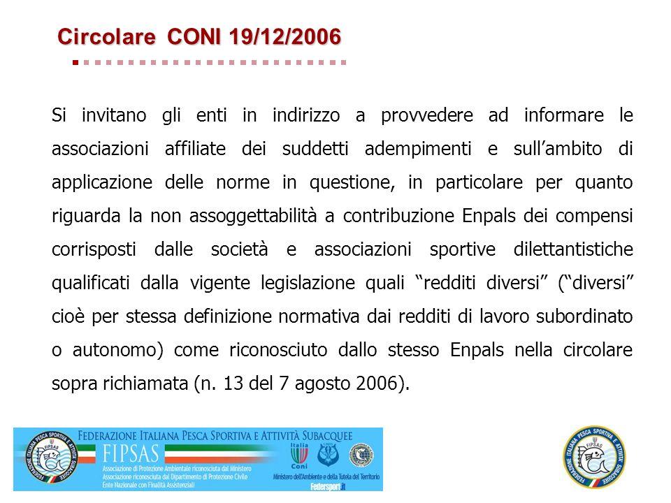 Circolare CONI 19/12/2006 Si invitano gli enti in indirizzo a provvedere ad informare le associazioni affiliate dei suddetti adempimenti e sullambito