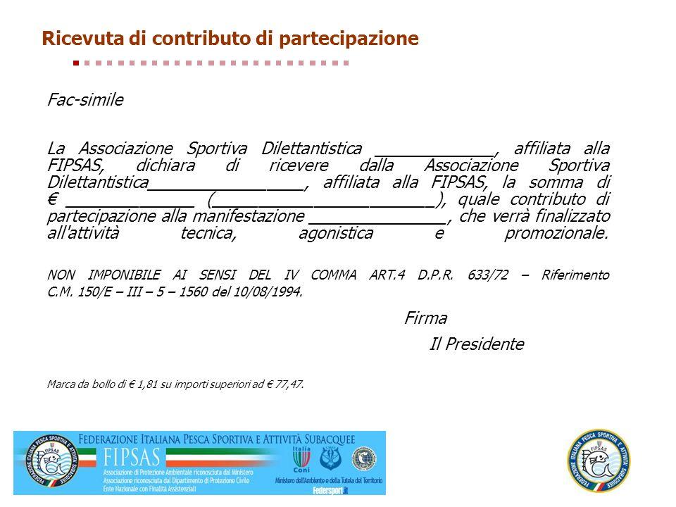 Ricevuta di contributo di partecipazione Fac-simile La Associazione Sportiva Dilettantistica _____________, affiliata alla FIPSAS, dichiara di ricever
