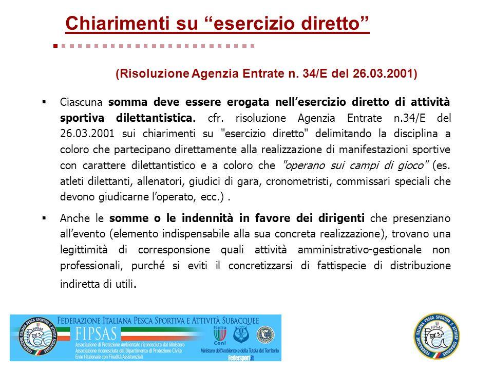 Ciascuna somma deve essere erogata nellesercizio diretto di attività sportiva dilettantistica. cfr. risoluzione Agenzia Entrate n.34/E del 26.03.2001