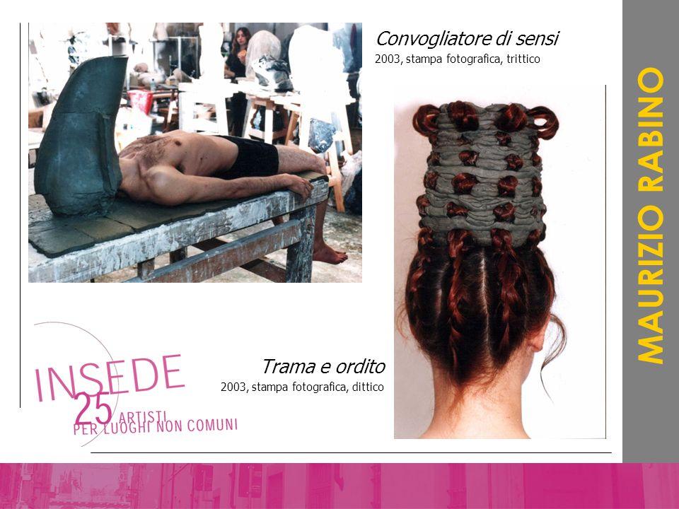 MAURIZIO RABINO Convogliatore di sensi 2003, stampa fotografica, trittico Trama e ordito 2003, stampa fotografica, dittico