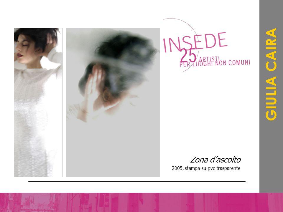 Zona dascolto 2005, stampa su pvc trasparente GIULIA CAIRA