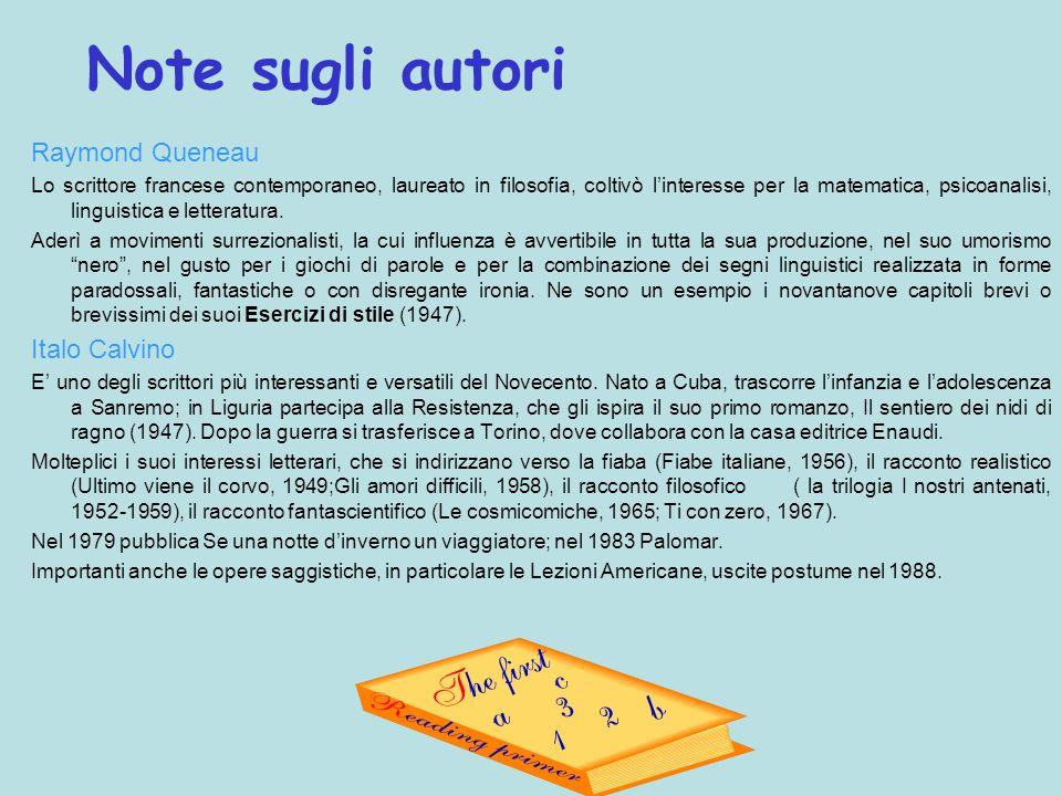 Note sugli autori Raymond Queneau Lo scrittore francese contemporaneo, laureato in filosofia, coltivò linteresse per la matematica, psicoanalisi, ling