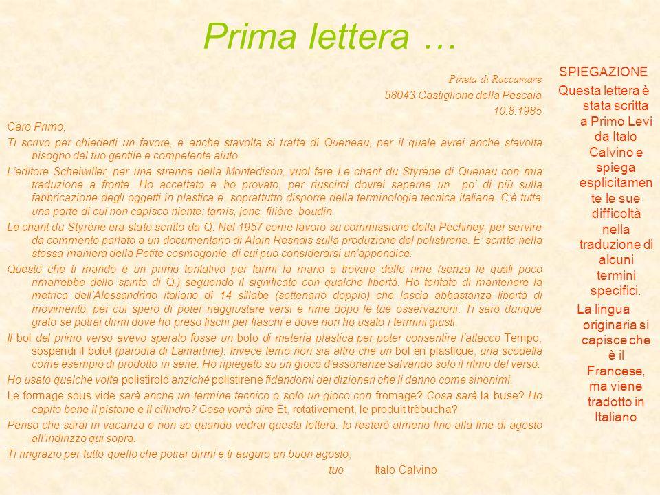 Prima lettera … Pineta di Roccamare 58043 Castiglione della Pescaia 10.8.1985 Caro Primo, Ti scrivo per chiederti un favore, e anche stavolta si tratt