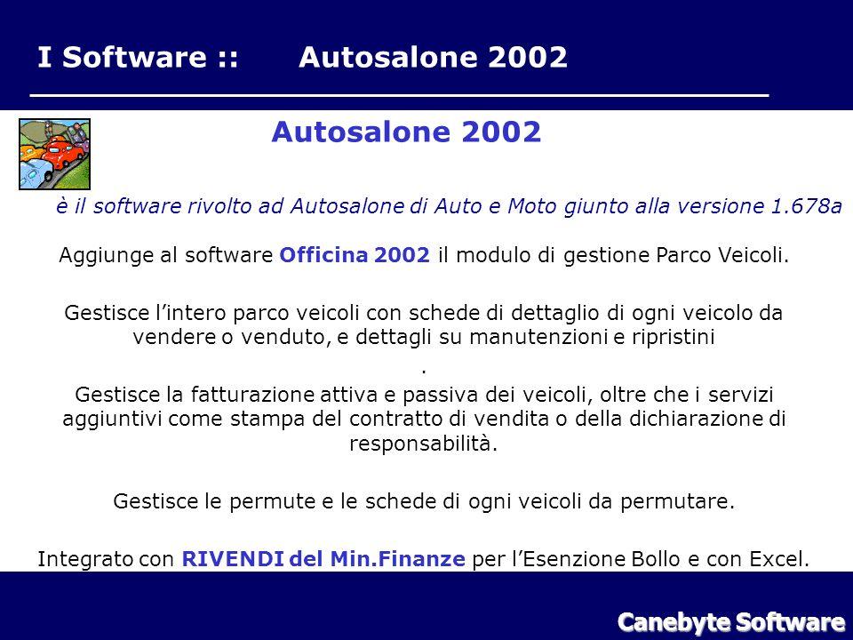 I Software :: Autosalone 2002 Autosalone 2002 è il software rivolto ad Autosalone di Auto e Moto giunto alla versione 1.678a Aggiunge al software Officina 2002 il modulo di gestione Parco Veicoli.