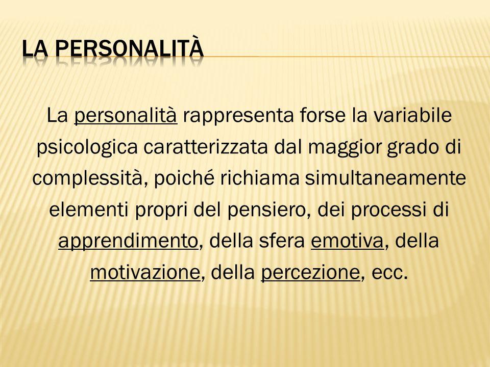 La personalità rappresenta forse la variabile psicologica caratterizzata dal maggior grado di complessità, poiché richiama simultaneamente elementi pr