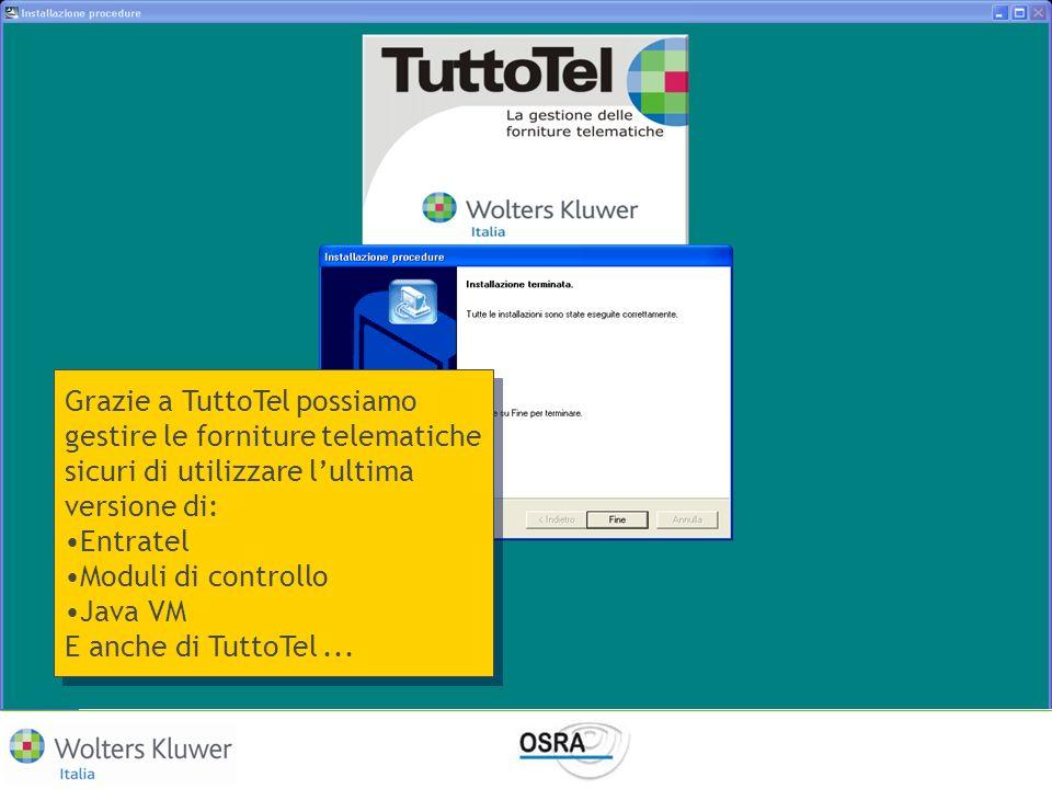 Grazie a TuttoTel possiamo gestire le forniture telematiche sicuri di utilizzare lultima versione di: Entratel Moduli di controllo Java VM E anche di
