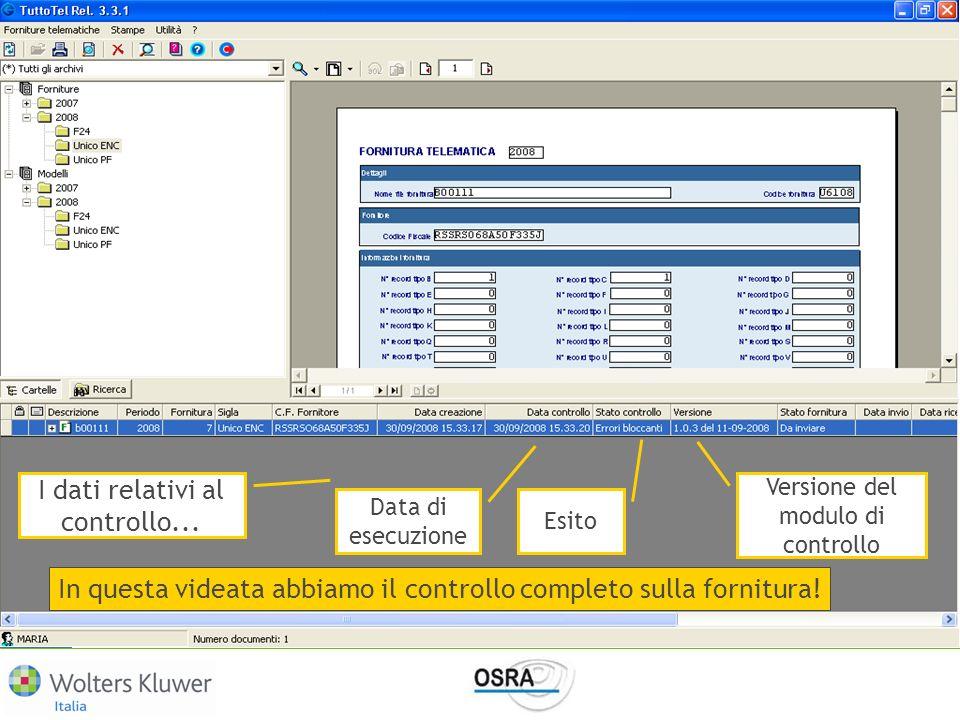 In questa videata abbiamo il controllo completo sulla fornitura! I dati relativi al controllo... Data di esecuzione Esito Versione del modulo di contr