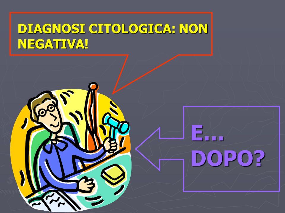 DIAGNOSI CITOLOGICA: NON NEGATIVA! E… DOPO?