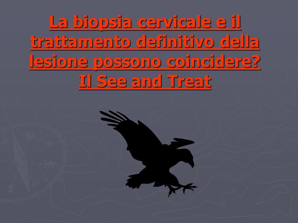 Definizione di See and Treat Possibilità di ottenere, nel corso di ununica valutazione colposcopica, una diagnosi istologica ed un trattamento definitivo delle malattie displasiche della portio.