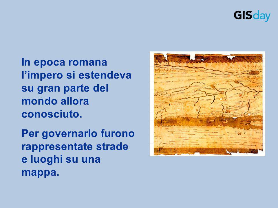 In epoca romana limpero si estendeva su gran parte del mondo allora conosciuto. Per governarlo furono rappresentate strade e luoghi su una mappa.