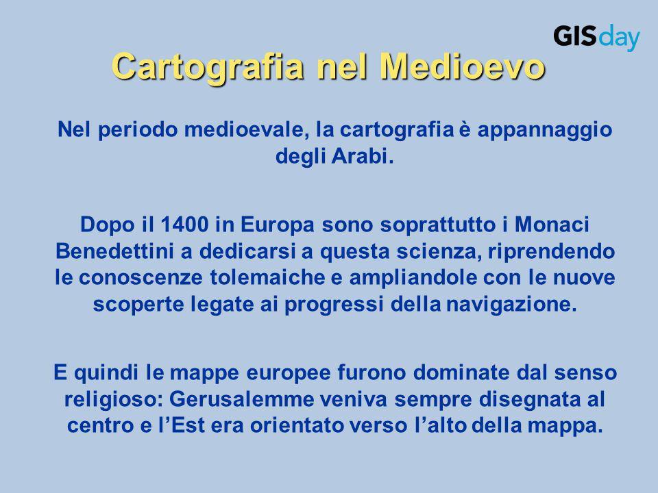 Cartografia nel Medioevo Nel periodo medioevale, la cartografia è appannaggio degli Arabi. Dopo il 1400 in Europa sono soprattutto i Monaci Benedettin