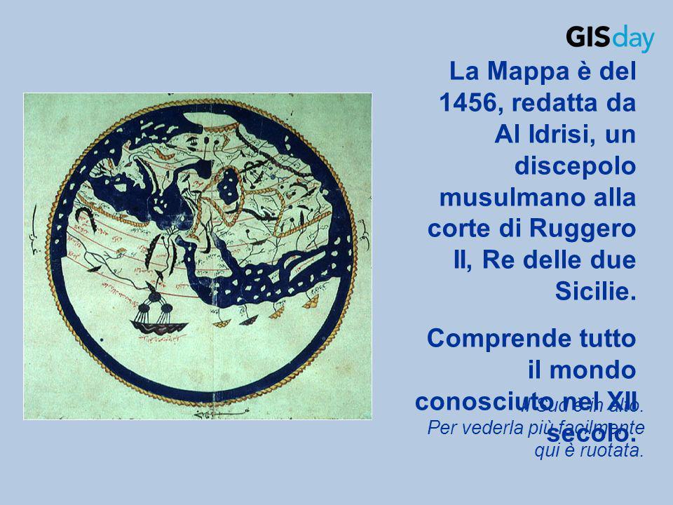 La Mappa è del 1456, redatta da Al Idrisi, un discepolo musulmano alla corte di Ruggero II, Re delle due Sicilie. Comprende tutto il mondo conosciuto