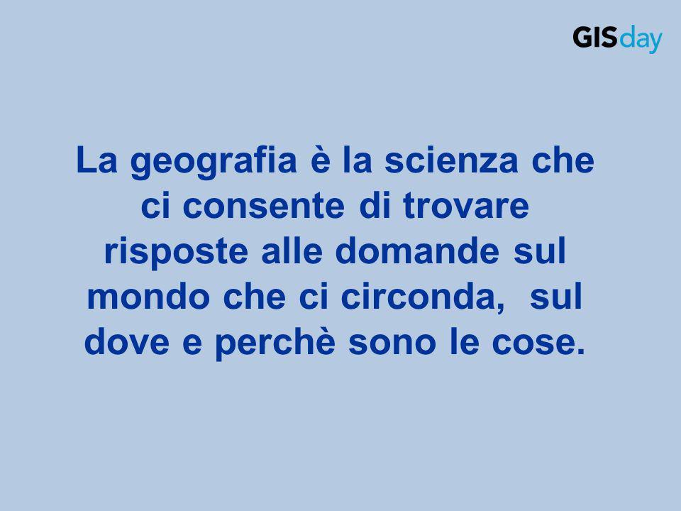 La geografia è la scienza che ci consente di trovare risposte alle domande sul mondo che ci circonda, sul dove e perchè sono le cose.