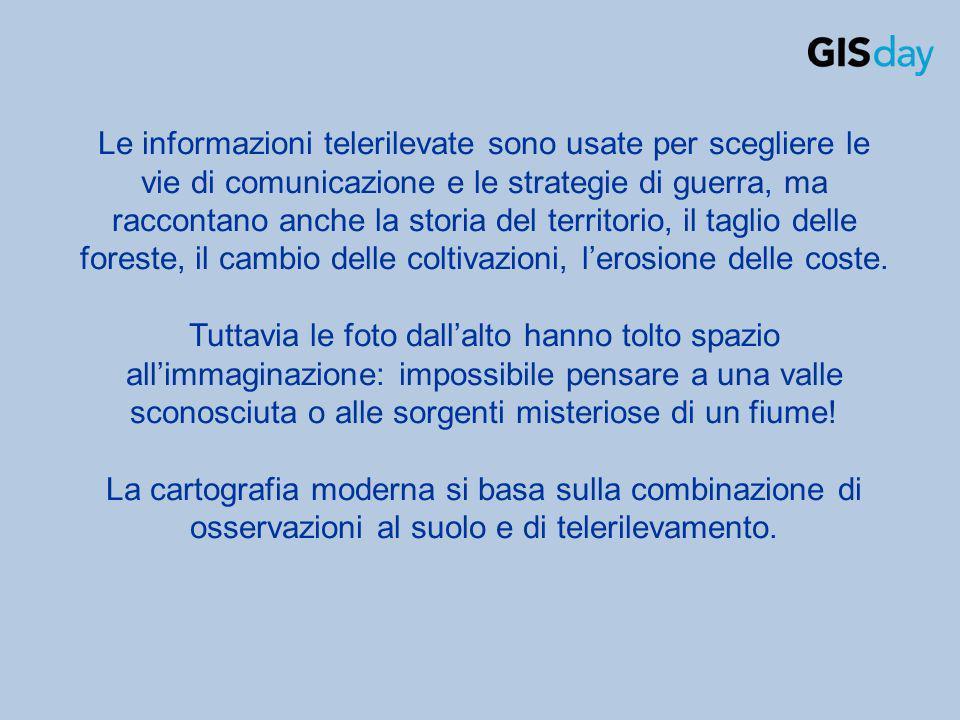 Le informazioni telerilevate sono usate per scegliere le vie di comunicazione e le strategie di guerra, ma raccontano anche la storia del territorio,