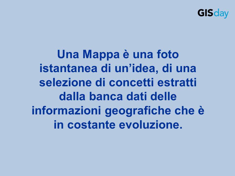 Una Mappa è una foto istantanea di unidea, di una selezione di concetti estratti dalla banca dati delle informazioni geografiche che è in costante evo