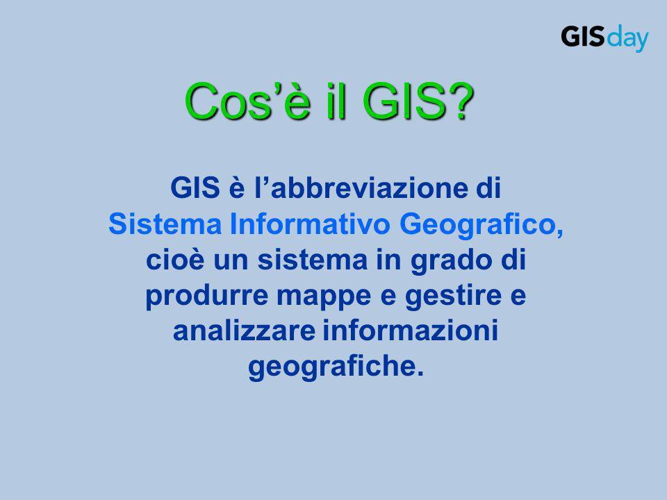 Cosè il GIS? GIS è labbreviazione di Sistema Informativo Geografico, cioè un sistema in grado di produrre mappe e gestire e analizzare informazioni ge