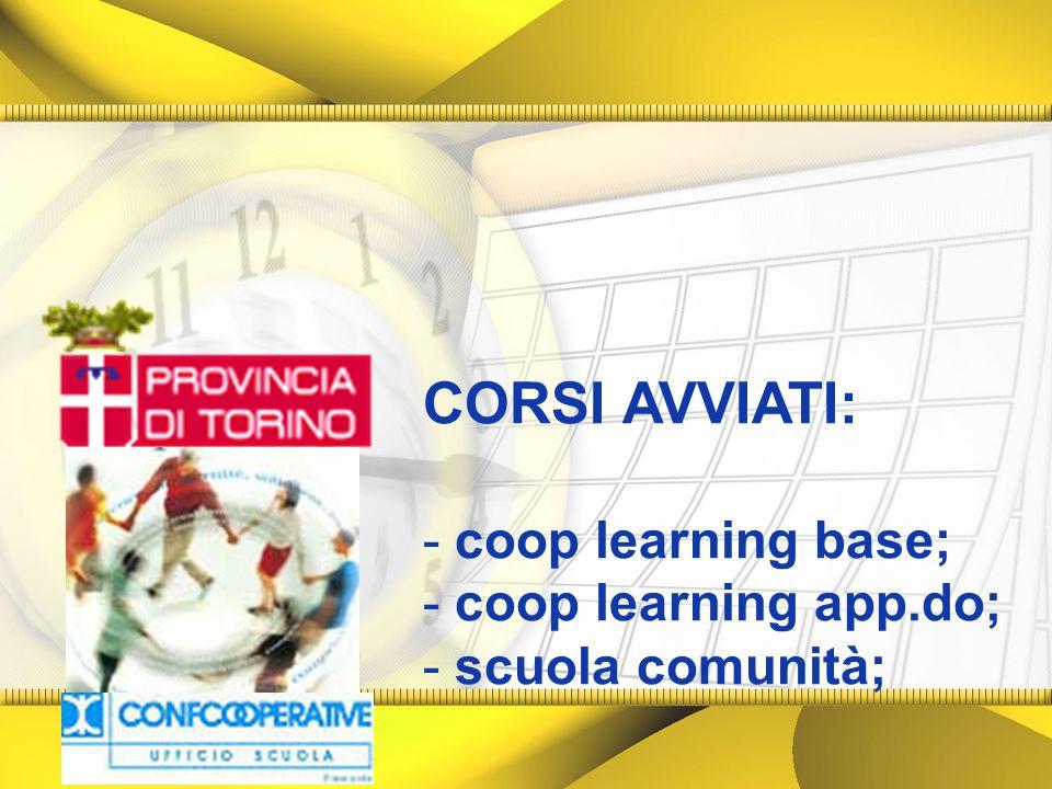 CORSI AVVIATI: - coop learning base; - coop learning app.do; - scuola comunità;