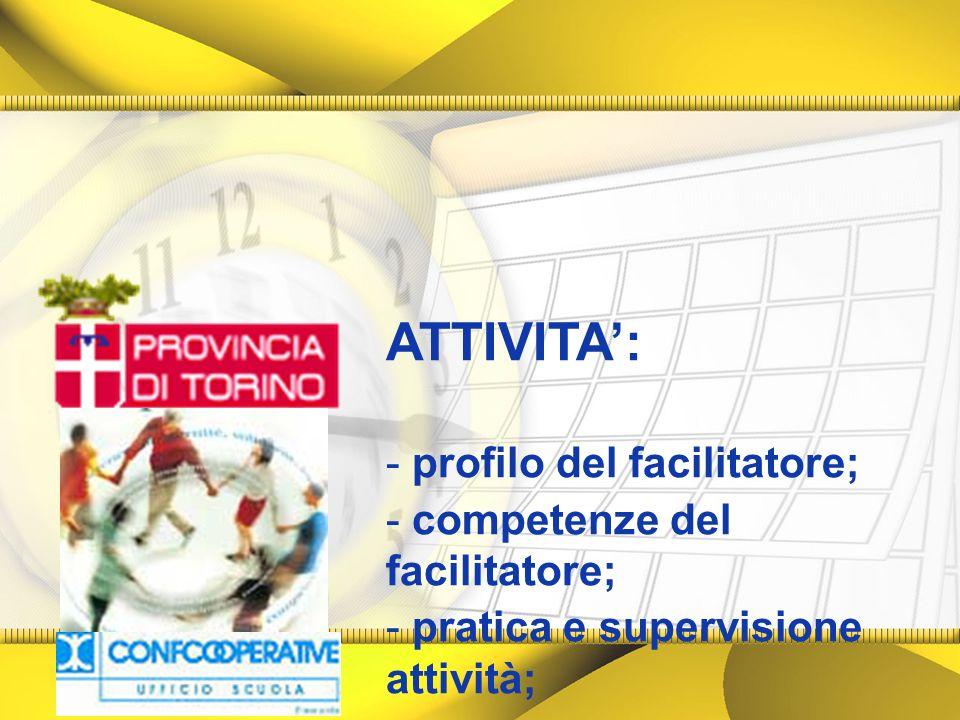 ATTIVITA: - profilo del facilitatore; - competenze del facilitatore; - pratica e supervisione attività;