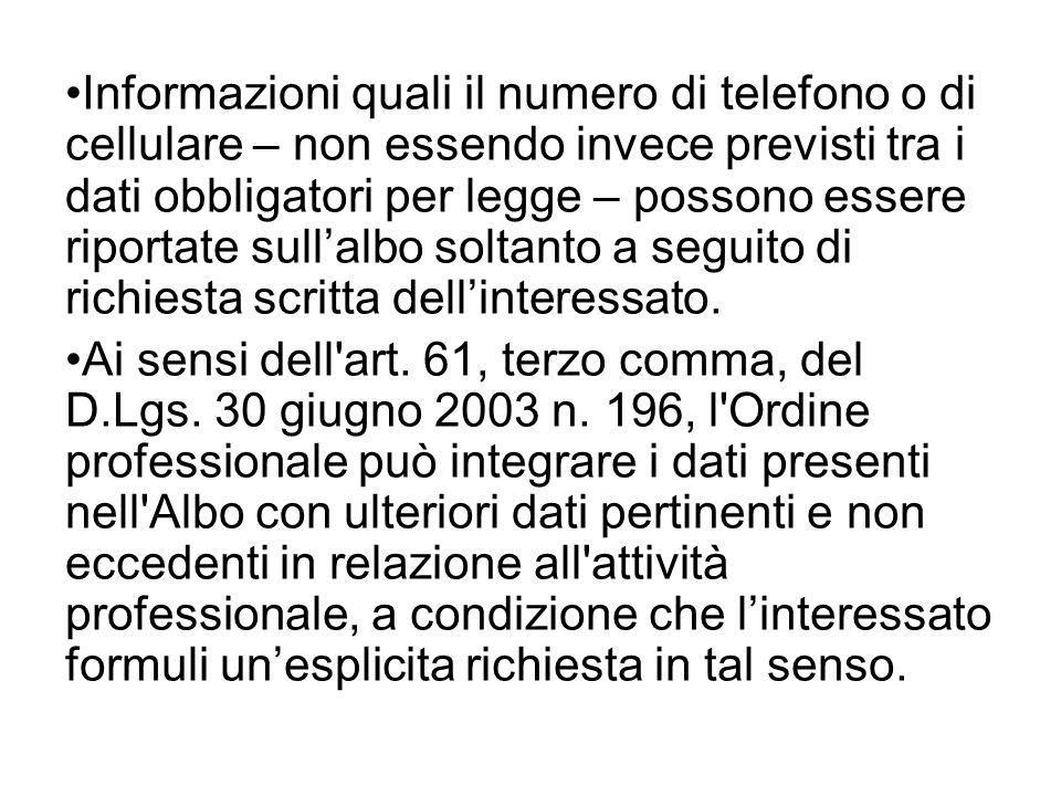 Informazioni quali il numero di telefono o di cellulare – non essendo invece previsti tra i dati obbligatori per legge – possono essere riportate sullalbo soltanto a seguito di richiesta scritta dellinteressato.