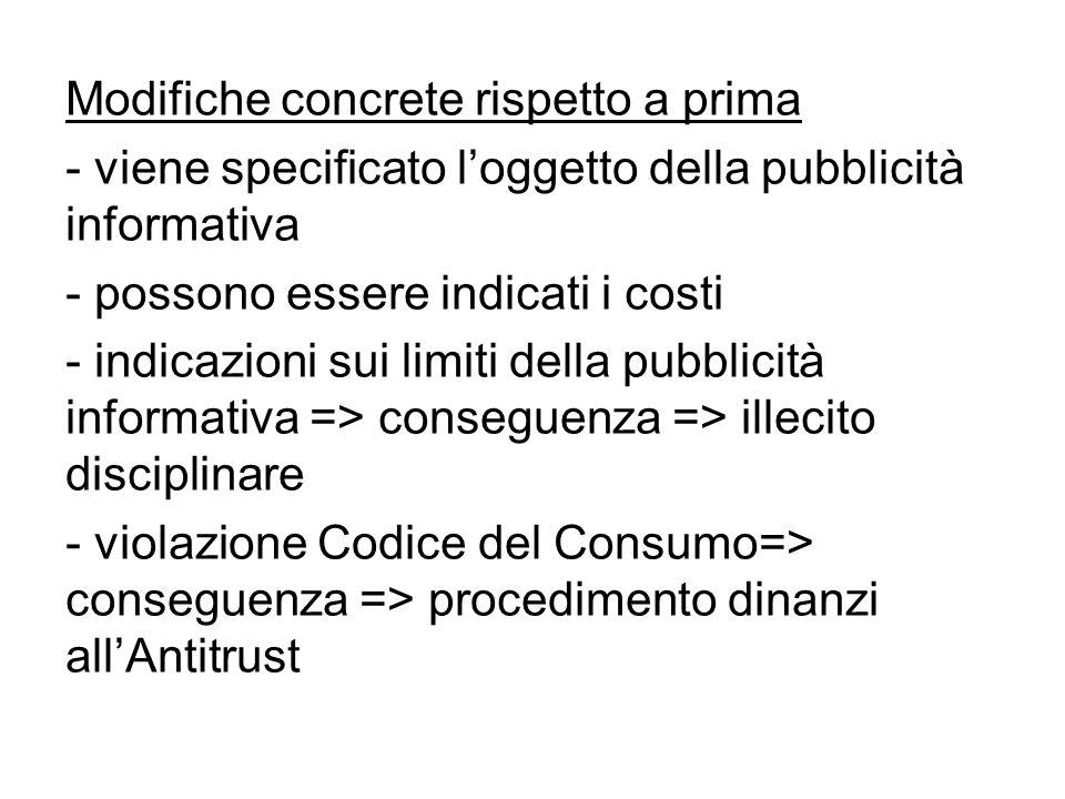 Modifiche concrete rispetto a prima - viene specificato loggetto della pubblicità informativa - possono essere indicati i costi - indicazioni sui limiti della pubblicità informativa => conseguenza => illecito disciplinare - violazione Codice del Consumo=> conseguenza => procedimento dinanzi allAntitrust