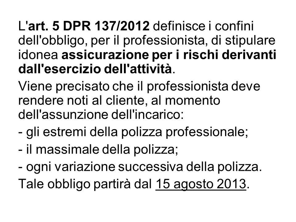 L'art. 5 DPR 137/2012 definisce i confini dell'obbligo, per il professionista, di stipulare idonea assicurazione per i rischi derivanti dall'esercizio