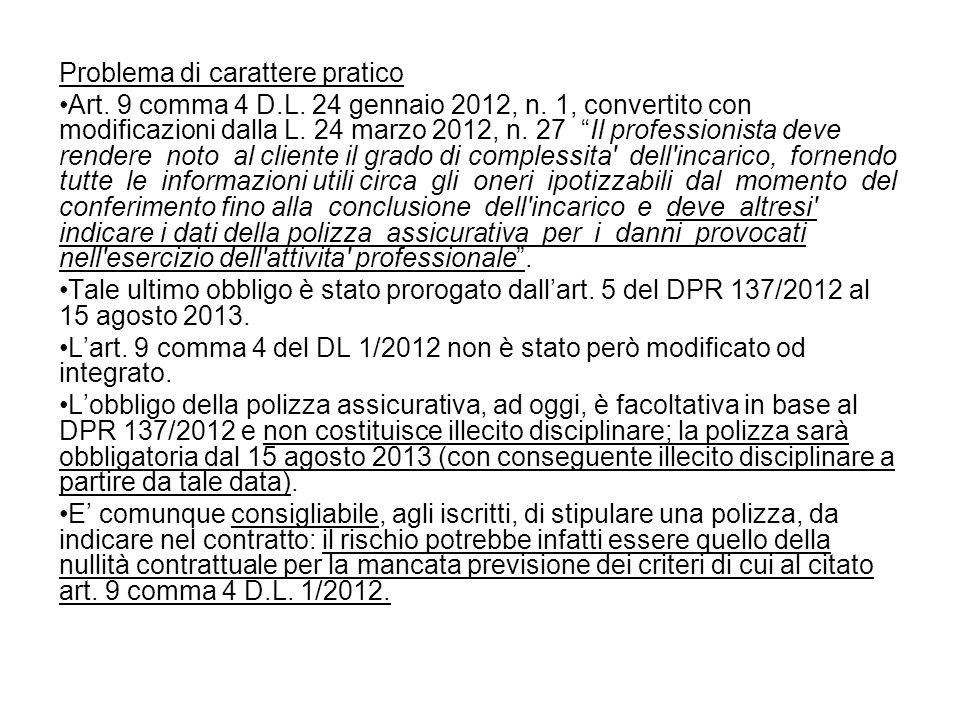 Problema di carattere pratico Art. 9 comma 4 D.L. 24 gennaio 2012, n. 1, convertito con modificazioni dalla L. 24 marzo 2012, n. 27 Il professionista