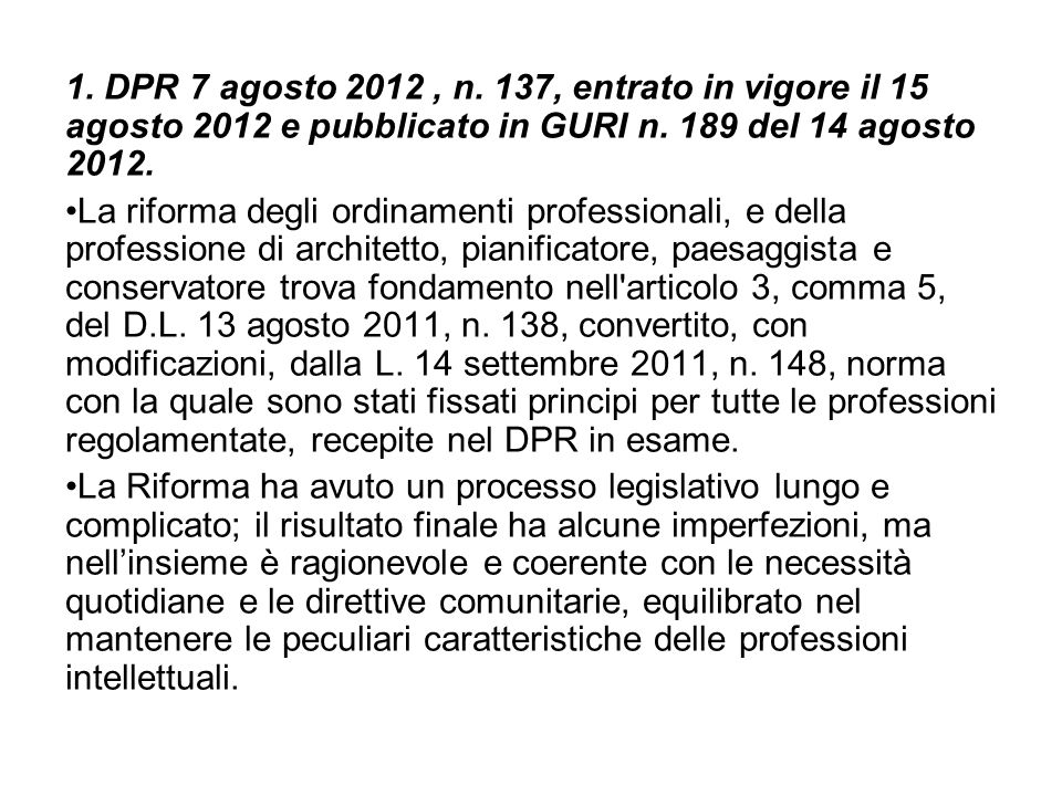 1. DPR 7 agosto 2012, n. 137, entrato in vigore il 15 agosto 2012 e pubblicato in GURI n. 189 del 14 agosto 2012. La riforma degli ordinamenti profess