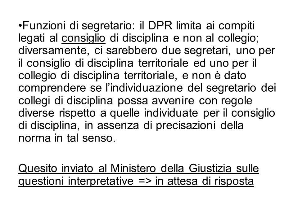 Funzioni di segretario: il DPR limita ai compiti legati al consiglio di disciplina e non al collegio; diversamente, ci sarebbero due segretari, uno pe