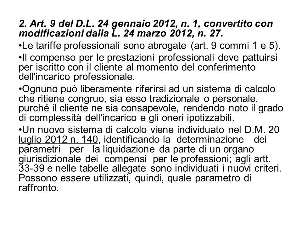 2. Art. 9 del D.L. 24 gennaio 2012, n. 1, convertito con modificazioni dalla L. 24 marzo 2012, n. 27. Le tariffe professionali sono abrogate (art. 9 c