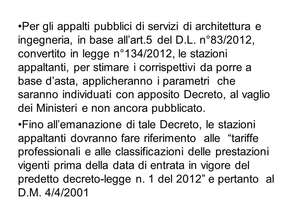 Per gli appalti pubblici di servizi di architettura e ingegneria, in base allart.5 del D.L. n°83/2012, convertito in legge n°134/2012, le stazioni app