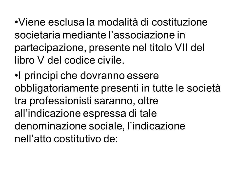 Viene esclusa la modalità di costituzione societaria mediante lassociazione in partecipazione, presente nel titolo VII del libro V del codice civile.
