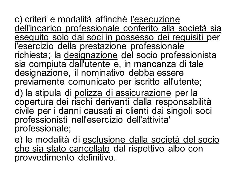c) criteri e modalità affinchè l'esecuzione dell'incarico professionale conferito alla società sia eseguito solo dai soci in possesso dei requisiti pe