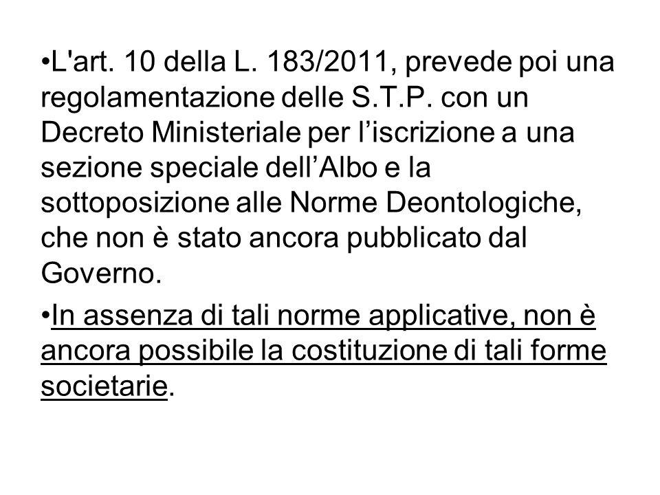L'art. 10 della L. 183/2011, prevede poi una regolamentazione delle S.T.P. con un Decreto Ministeriale per liscrizione a una sezione speciale dellAlbo