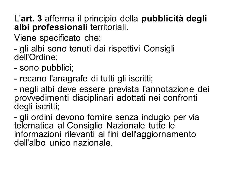 L'art. 3 afferma il principio della pubblicità degli albi professionali territoriali. Viene specificato che: - gli albi sono tenuti dai rispettivi Con