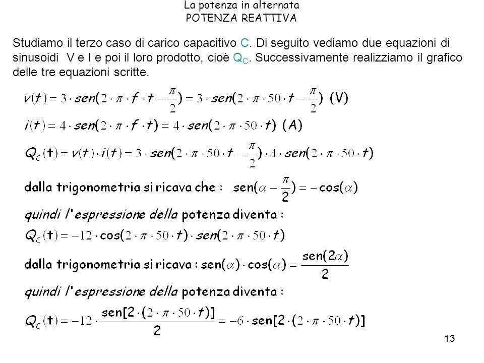 13 Studiamo il terzo caso di carico capacitivo C. Di seguito vediamo due equazioni di sinusoidi V e I e poi il loro prodotto, cioè Q C. Successivament