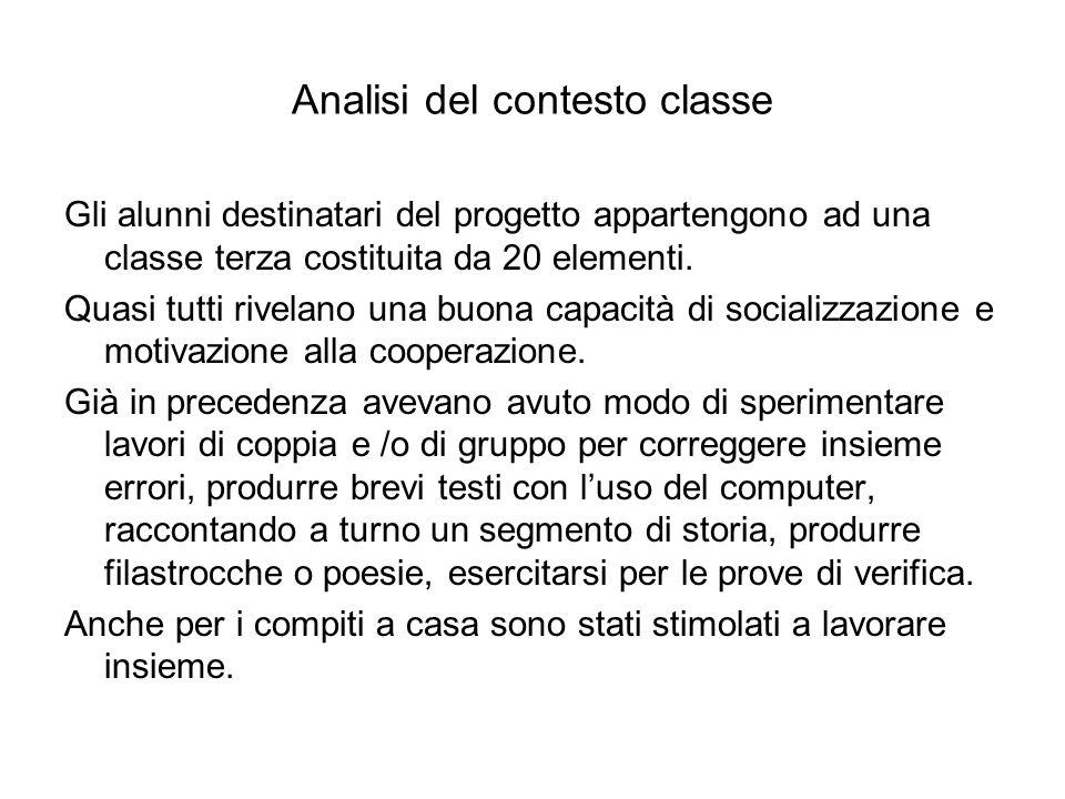 Analisi del contesto classe Gli alunni destinatari del progetto appartengono ad una classe terza costituita da 20 elementi. Quasi tutti rivelano una b
