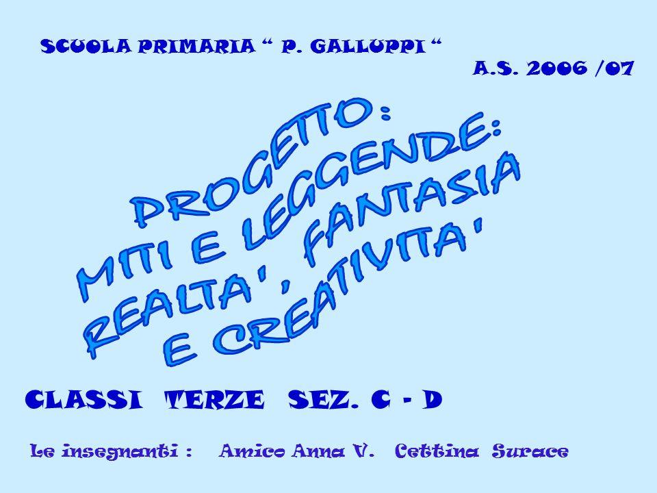 SCUOLA PRIMARIA P. GALLUPPI A.S. 2006 /07 CLASSI TERZE SEZ. C – D Le insegnanti : Amico Anna V. Cettina Surace