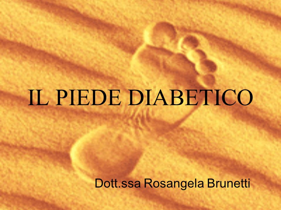 IL PIEDE DIABETICO Dott.ssa Rosangela Brunetti