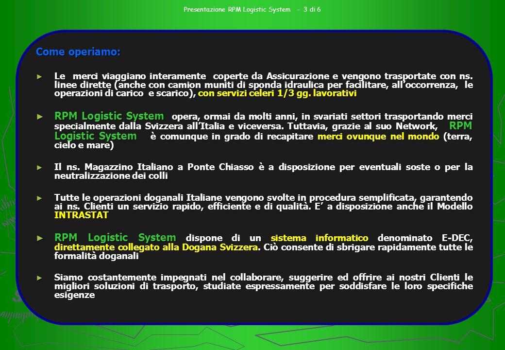 Dove siamo: RPM Logistic System sa ha sede in Svizzera a Chiasso RPM Divisione Italia ha sede in Italia, a Ponte Chiasso CO Presentazione RPM Logistic System - 2 di 6