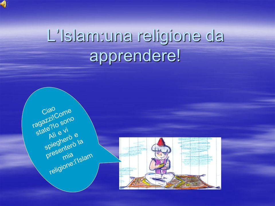 LIslam:una religione da apprendere! Ciao ragazzi!Come state?Io sono Alì e vi spiegherò e presenterò la mia religione:lIslam